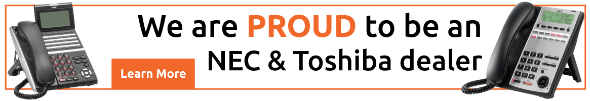 We are PROUD to be an NEC & Toshiba dealer